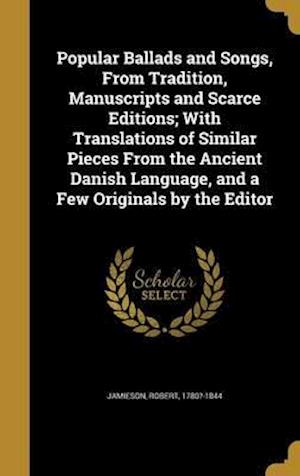 Bog, hardback Popular Ballads and Songs, from Tradition, Manuscripts and Scarce Editions; With Translations of Similar Pieces from the Ancient Danish Language, and