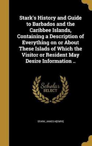 Bog, hardback Stark's History and Guide to Barbados and the Caribbee Islands, Containing a Description of Everything on or about These Islads of Which the Visitor o