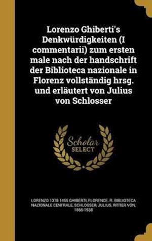 Bog, hardback Lorenzo Ghiberti's Denkwurdigkeiten (I Commentarii) Zum Ersten Male Nach Der Handschrift Der Biblioteca Nazionale in Florenz Vollstandig Hrsg. Und Erl af Lorenzo 1378-1455 Ghiberti