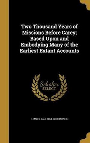 Two Thousand Years of Missions Before Carey; Based Upon and Embodying Many of the Earliest Extant Accounts af Lemuel Call 1854-1938 Barnes