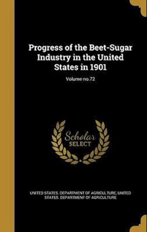 Bog, hardback Progress of the Beet-Sugar Industry in the United States in 1901; Volume No.72