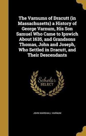 Bog, hardback The Varnums of Dracutt (in Massachusetts) a History of George Varnum, His Son Samuel Who Came to Ipswich about 1635, and Grandsons Thomas, John and Jo af John Marshall Varnum