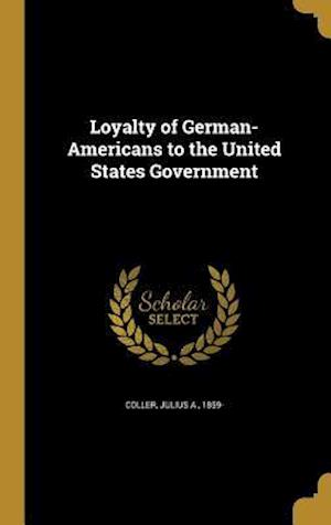 Bog, hardback Loyalty of German-Americans to the United States Government