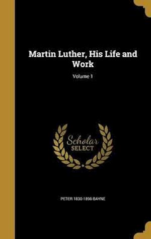 Bog, hardback Martin Luther, His Life and Work; Volume 1 af Peter 1830-1896 Bayne