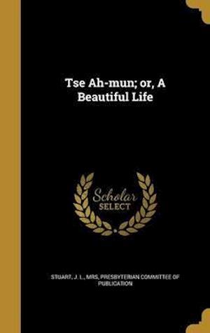 Bog, hardback Tse Ah-Mun; Or, a Beautiful Life