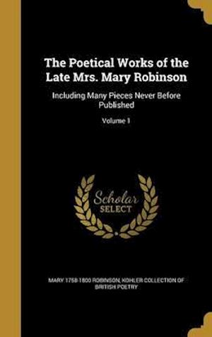 Bog, hardback The Poetical Works of the Late Mrs. Mary Robinson af Mary 1758-1800 Robinson