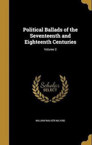 Bog, hardback Political Ballads of the Seventeenth and Eighteenth Centuries; Volume 2 af William Walker Wilkins