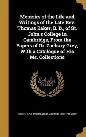 Bog, hardback Memoirs of the Life and Writings of the Late REV. Thomas Baker, B. D., of St. John's College in Cambridge, from the Papers of Dr. Zachary Grey, with a af Zachary 1688-1766 Grey, Robert 1713-1798 Masters