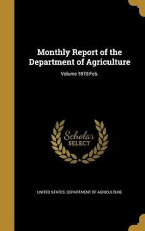 Bog, hardback Monthly Report of the Department of Agriculture; Volume 1870