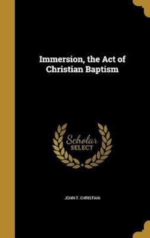 Bog, hardback Immersion, the Act of Christian Baptism af John T. Christian