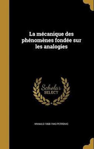 Bog, hardback La Mecanique Des Phenomenes Fondee Sur Les Analogies af Mihailo 1868-1943 Petrovic
