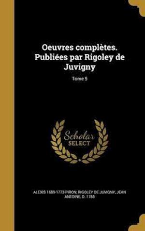 Bog, hardback Oeuvres Completes. Publiees Par Rigoley de Juvigny; Tome 5 af Alexis 1689-1773 Piron
