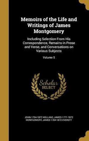 Bog, hardback Memoirs of the Life and Writings of James Montgomery af James 1784-1872 Everett, James 1771-1872 Montgomery, John 1794-1872 Holland