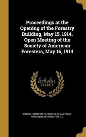 Bog, hardback Proceedings at the Opening of the Forestry Building, May 15, 1914. Open Meeting of the Society of American Foresters, May 16, 1914