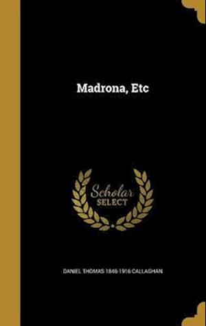 Bog, hardback Madrona, Etc af Daniel Thomas 1846-1916 Callaghan
