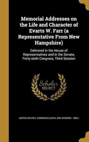 Bog, hardback Memorial Addresses on the Life and Character of Evarts W. Farr (a Representative from New Hampshire)