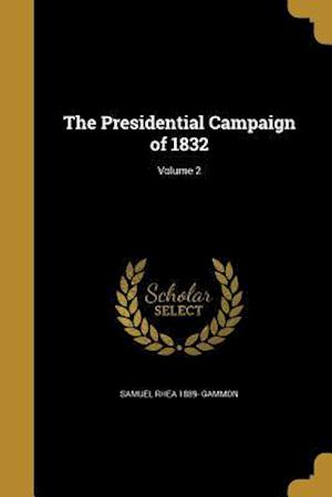 The Presidential Campaign of 1832; Volume 2 af Samuel Rhea 1889- Gammon