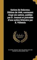 Satires de Dulorens. Edition de 1646, Contenant Vingt-Six Satires, Publiee Par D. Jouaust Et Precedee D'Une Notice Litteraire Par E. Villemin af Damase 1834-1893 Jouaust