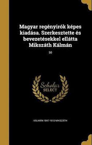 Bog, hardback Magyar Regenyirok Kepes Kiadasa. Szerkesztette Es Bevezetesekkel Ellatta Mikszath Kalman; 50 af Kalman 1847-1910 Mikszath