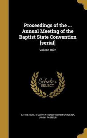 Bog, hardback Proceedings of the ... Annual Meeting of the Baptist State Convention [Serial]; Volume 1872 af John I. Pasteur