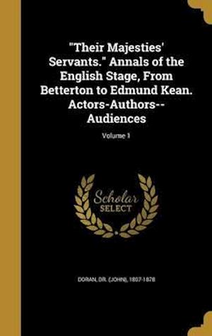 Bog, hardback Their Majesties' Servants. Annals of the English Stage, from Betterton to Edmund Kean. Actors-Authors--Audiences; Volume 1