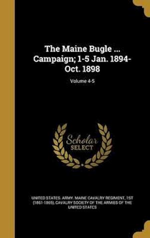 Bog, hardback The Maine Bugle ... Campaign; 1-5 Jan. 1894-Oct. 1898; Volume 4-5