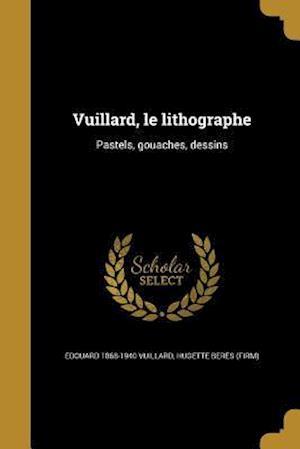 Vuillard, Le Lithographe af Edouard 1868-1940 Vuillard
