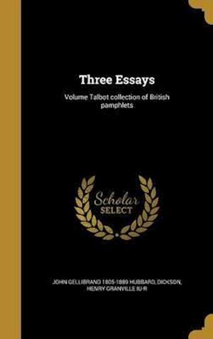 Three Essays; Volume Talbot Collection of British Pamphlets af John Gellibrand 1805-1889 Hubbard