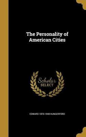 Bog, hardback The Personality of American Cities af Edward 1875-1948 Hungerford