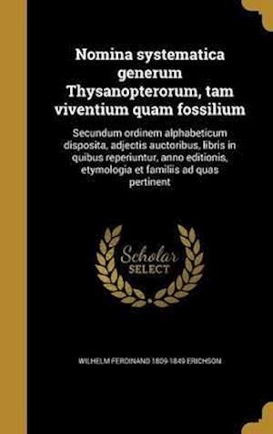 Bog, hardback Nomina Systematica Generum Thysanopterorum, Tam Viventium Quam Fossilium af Wilhelm Ferdinand 1809-1849 Erichson