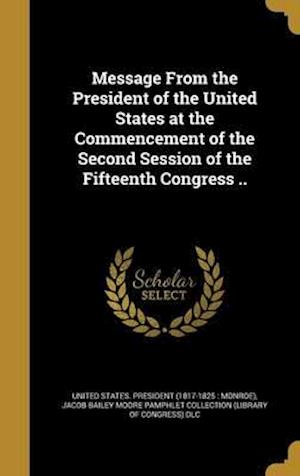 Bog, hardback Message from the President of the United States at the Commencement of the Second Session of the Fifteenth Congress .. af John 1774-1820 Graham