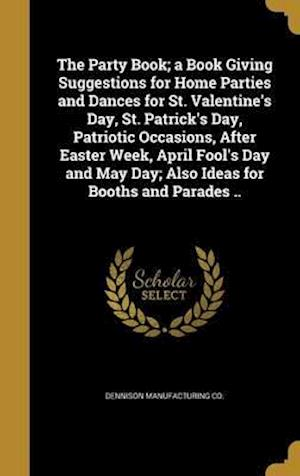 Bog, hardback The Party Book; A Book Giving Suggestions for Home Parties and Dances for St. Valentine's Day, St. Patrick's Day, Patriotic Occasions, After Easter We