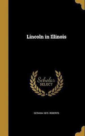 Bog, hardback Lincoln in Illinois af Octavia 1875- Roberts