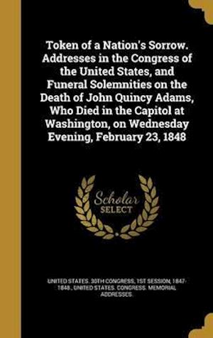 Bog, hardback Token of a Nation's Sorrow. Addresses in the Congress of the United States, and Funeral Solemnities on the Death of John Quincy Adams, Who Died in the