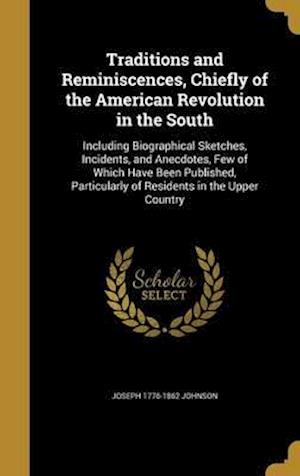 Bog, hardback Traditions and Reminiscences, Chiefly of the American Revolution in the South af Joseph 1776-1862 Johnson