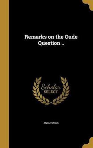 Bog, hardback Remarks on the Oude Question ..