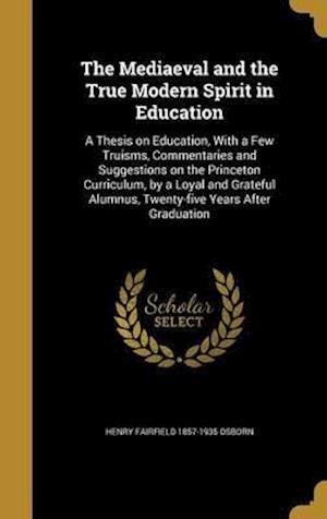 Bog, hardback The Mediaeval and the True Modern Spirit in Education af Henry Fairfield 1857-1935 Osborn
