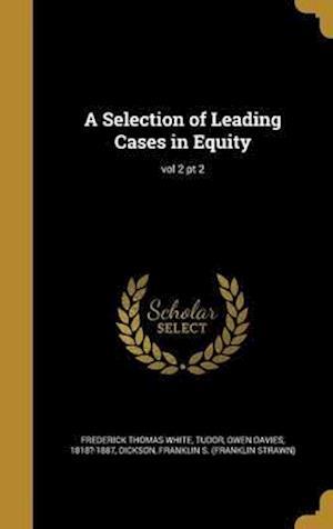 Bog, hardback A Selection of Leading Cases in Equity; Vol 2 PT 2 af Frederick Thomas White