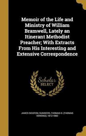 Bog, hardback Memoir of the Life and Ministry of William Bramwell, Lately an Itinerant Methodist Preacher; With Extracts from His Interesting and Extensive Correspo af James Sigston