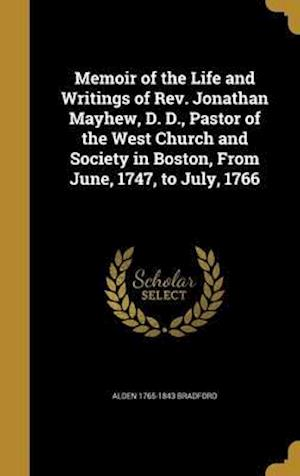 Bog, hardback Memoir of the Life and Writings of REV. Jonathan Mayhew, D. D., Pastor of the West Church and Society in Boston, from June, 1747, to July, 1766 af Alden 1765-1843 Bradford
