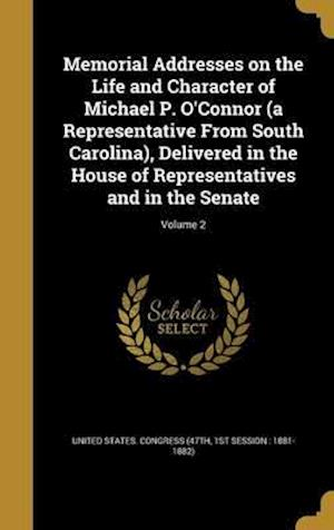Bog, hardback Memorial Addresses on the Life and Character of Michael P. O'Connor (a Representative from South Carolina), Delivered in the House of Representatives