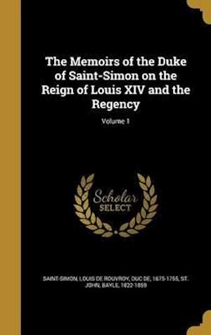 Bog, hardback The Memoirs of the Duke of Saint-Simon on the Reign of Louis XIV and the Regency; Volume 1