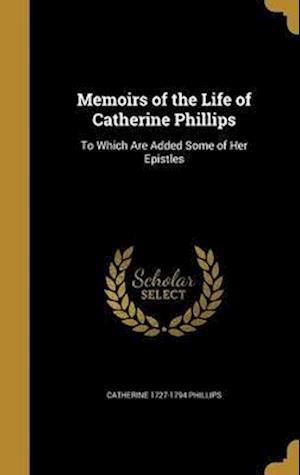 Bog, hardback Memoirs of the Life of Catherine Phillips af Catherine 1727-1794 Phillips