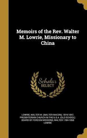 Bog, hardback Memoirs of the REV. Walter M. Lowrie, Missionary to China af Walter 1784-1868 Lowrie