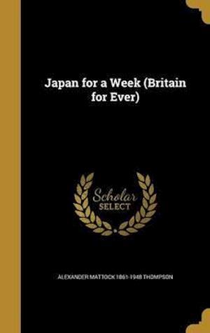 Bog, hardback Japan for a Week (Britain for Ever) af Alexander Mattock 1861-1948 Thompson
