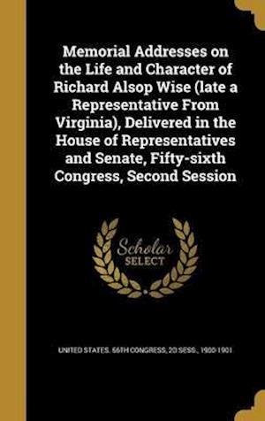 Bog, hardback Memorial Addresses on the Life and Character of Richard Alsop Wise (Late a Representative from Virginia), Delivered in the House of Representatives an