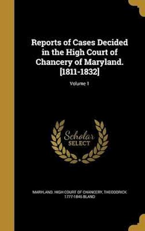 Bog, hardback Reports of Cases Decided in the High Court of Chancery of Maryland. [1811-1832]; Volume 1 af Theodorick 1777-1846 Bland