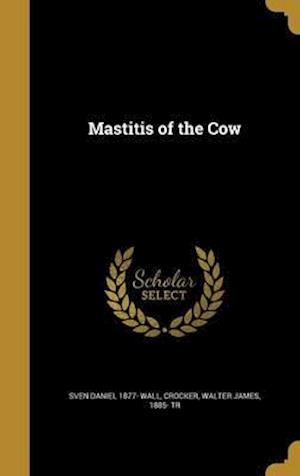 Bog, hardback Mastitis of the Cow af Sven Daniel 1877- Wall