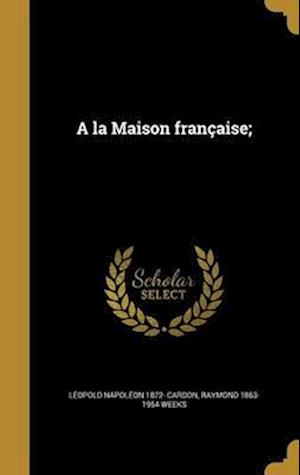 a la Maison Francaise; af Raymond 1863-1954 Weeks, Leopold Napoleon 1872- Cardon