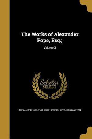 Bog, paperback The Works of Alexander Pope, Esq.;; Volume 3 af Alexander 1688-1744 Pope, Joseph 1722-1800 Warton